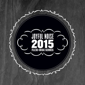 Joyful Noise's 2015 Flexi-Disc Series